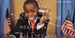 A word from Kid President...